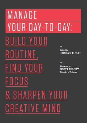 Master Your Day-to-Day: Build Your Routine, Find Your Focus, and Sharpen Your Creative Mind